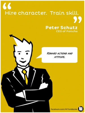 Banks Quotes - 'Hire character. Train skill.' - Peter Schultz # ...