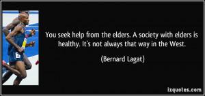You seek help from the elders. A society with elders is healthy. It's ...