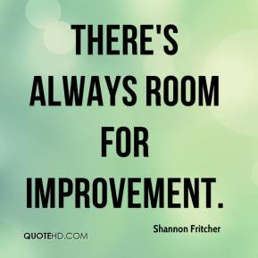 There S Always Room For Improvement Quotes