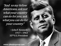 And so my fellow Americans, ask not what your country can do for you ...