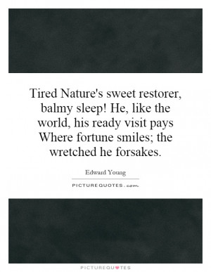 Nature's sweet restorer, balmy sleep! He, like the world, his ready ...