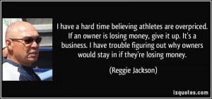 time believing athletes are overpriced. If an owner is losing money ...