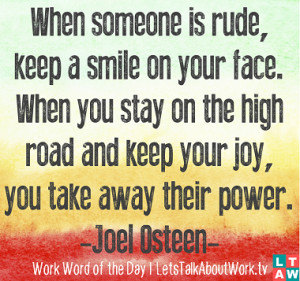 ... high road and keep your joy, you take away their power. –Joel Osteen