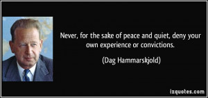 Never, for the sake of peace and quiet, deny your own experience or ...