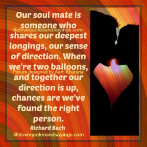 Our soul mate is someone who shares our deepest longings, our sense of ...