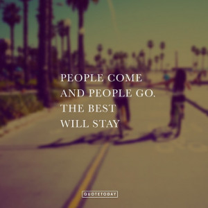 """PEOPLE COME AND PEOPLE GO. THE BEST WILL STAY"""" – photography @ ..."""