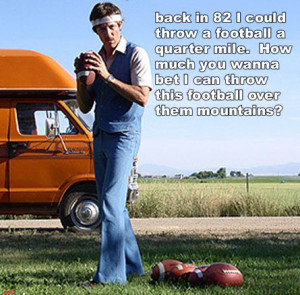 Meet your new man, the retired QB, Uncle Rico.