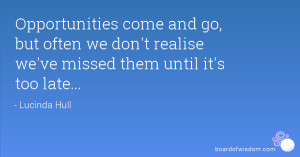Opportunities come and go, but often we don't realise we've missed ...
