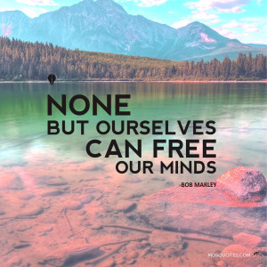 inspirational quotes none but ourselves can free our minds none but ...
