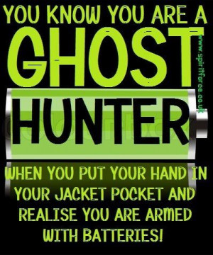 You know you are a ghost hunter when...