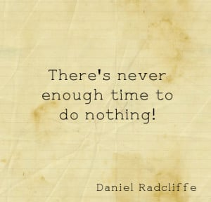 There's never enough time to do nothing!
