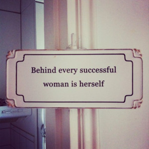 Behind every successful women is the women herself