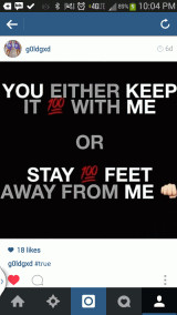You either keep it 100 with me or Stay 100 feet away from me