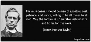 The missionaries should be men of apostolic zeal, patience, endurance ...