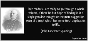 True readers... are ready to go through a whole volume, if there be ...