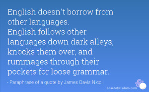 English doesn't borrow from other languages. English follows other ...