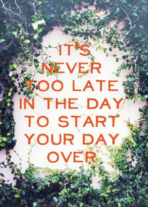 It's never too late in the day to start your day over. soulpancake