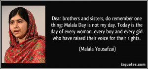 , do remember one thing: Malala Day is not my day. Today is the day ...