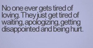 People get tired of it.