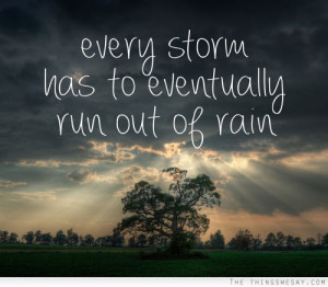 Every storm has to eventually run out of rain