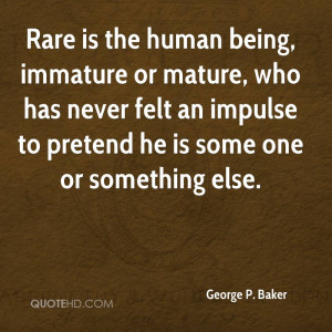Rare is the human being, immature or mature, who has never felt an ...