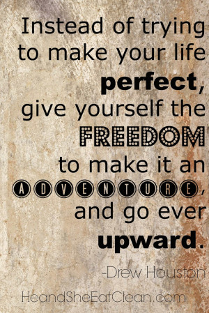 ... freedom to make it an adventure and go ever upward.