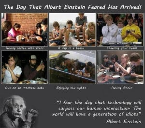 Apparent Albert Einstein Quote: I fear the day when the technology ...