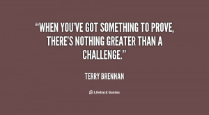 quote-Terry-Brennan-when-youve-got-something-to-prove-theres-118778_2 ...