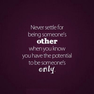 ... for being someone s other when you have the potential to be someone