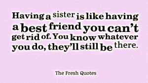 Siblings : Having a sister is like having a best friend you can't ...