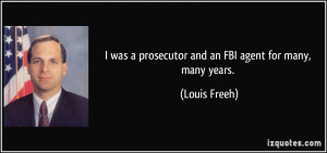 was a prosecutor and an FBI agent for many, many years. - Louis ...