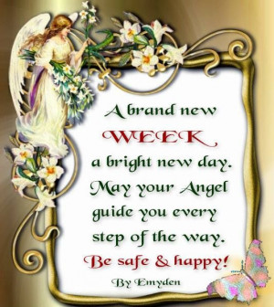 Brand New Week A Bright New Day, May Your Angel Guide You Every Step ...
