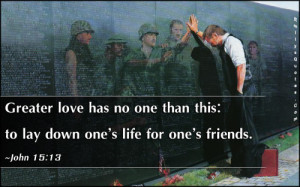 Greater love has no one than this: to lay down one's life for one ...