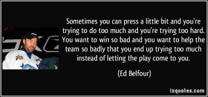 ... trying-to-do-too-much-and-you-re-trying-too-hard-ed-belfour-14937.jpg