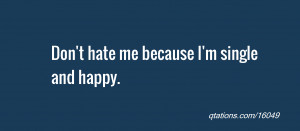 Im Single Quotes Hate me because i'm single