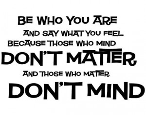 ... quotes be who you are and say what you feel be who you are and say