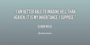 quote-Elinor-Wylie-i-am-better-able-to-imagine-hell-39345.png