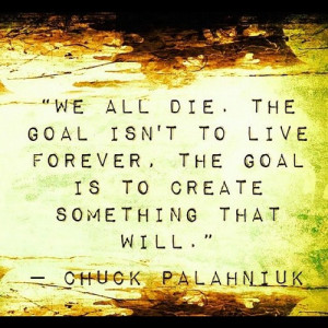 quote:We all die. Chuck Palahniuk