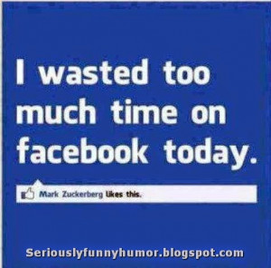 Wasting time on Facebook - Mark will Like | Seriously Funny Humor