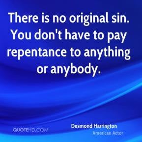 There is no original sin. You don't have to pay repentance to anything ...