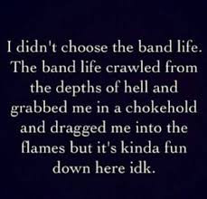 didn't choose the band life. by xbandgeekgirlx