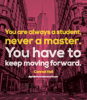 ... , never a master. You have to keep moving forward. Conrad Hall #quote