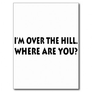 Funny Over The Hill Sayings Cards & More