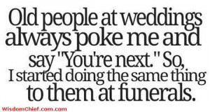Old People Weddings And Funerals Very Funny Quote Picture