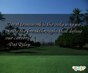 Great teamwork is the only way we create the breakthroughs that define ...