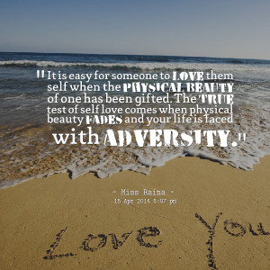 : it is easy for someone to love them self when the physical beauty ...