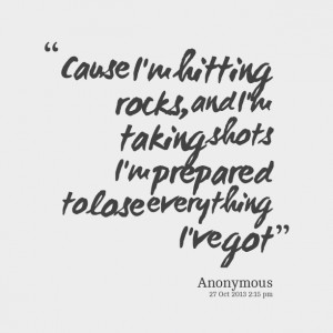 Quotes Picture: cause i'm hitting rocks, and i'm taking shots i'm ...