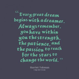 great dream begins with a dreamer always remember, you have within you ...