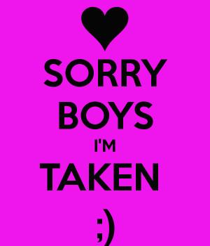 Sorry Boys Im Taken Quotes Sorry boys i'm taken ;)