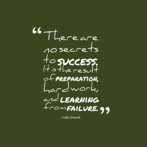 There are no secrets to success. It is the result of preparation, hard ...
